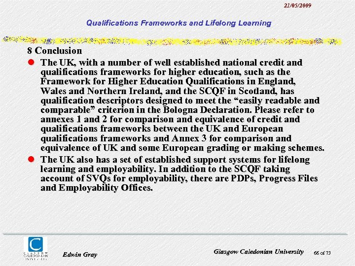 21/05/2009 Qualifications Frameworks and Lifelong Learning 8 Conclusion l The UK, with a number