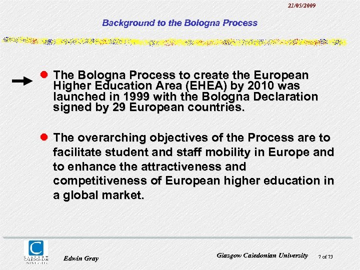 21/05/2009 Background to the Bologna Process l The Bologna Process to create the European