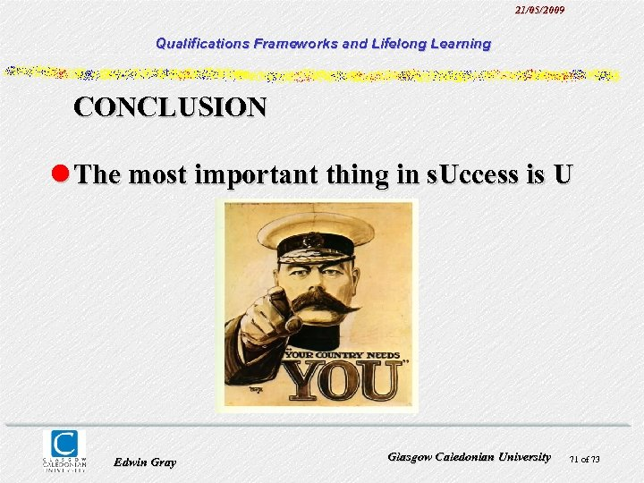 21/05/2009 Qualifications Frameworks and Lifelong Learning CONCLUSION l The most important thing in s.