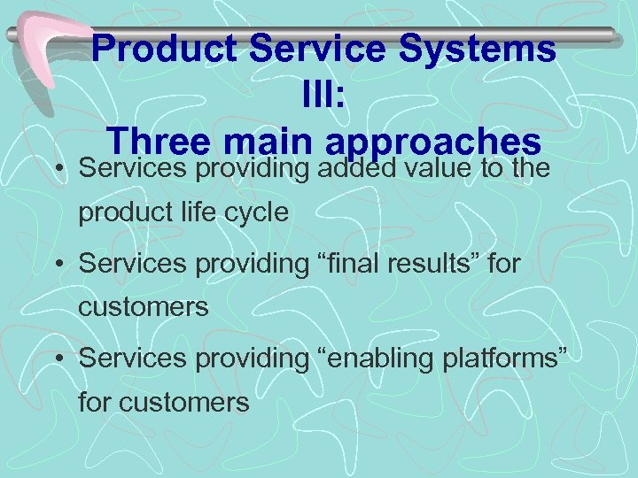 Product Service Systems III: Three main approaches • Services providing added value to the