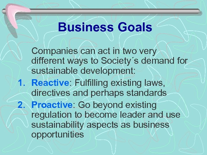 Business Goals Companies can act in two very different ways to Society´s demand for