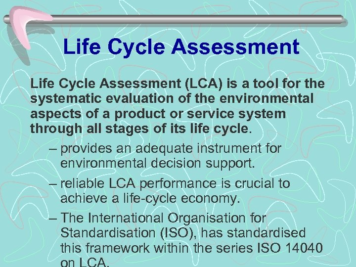 Life Cycle Assessment (LCA) is a tool for the systematic evaluation of the environmental