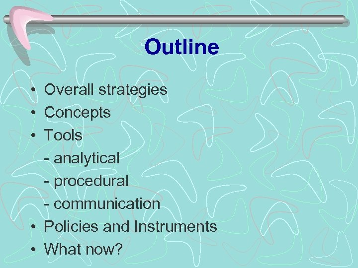 Outline • Overall strategies • Concepts • Tools - analytical - procedural - communication
