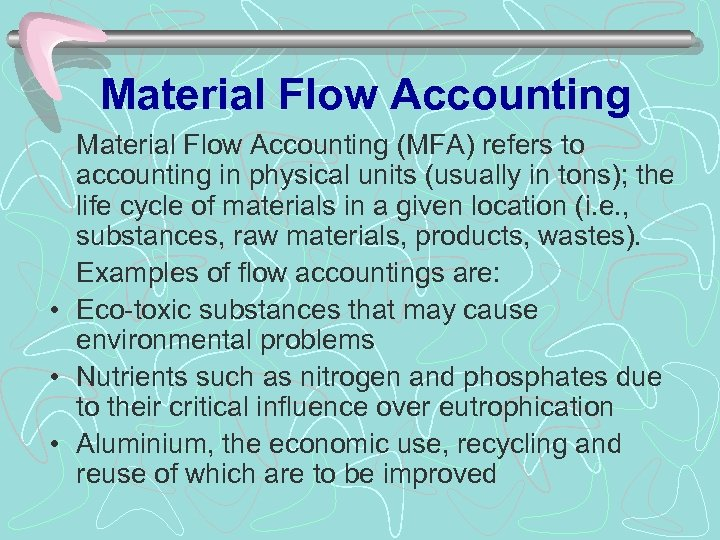 Material Flow Accounting (MFA) refers to accounting in physical units (usually in tons); the