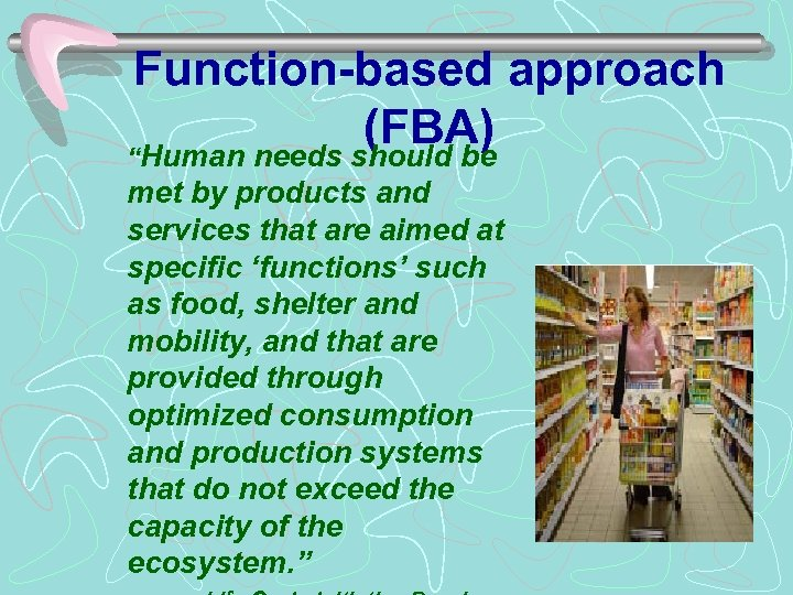 "Function-based approach (FBA) ""Human needs should be met by products and services that are"