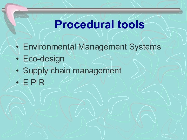 Procedural tools • • Environmental Management Systems Eco-design Supply chain management EPR