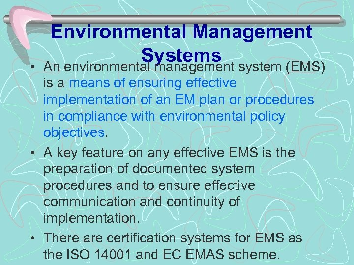 • Environmental Management Systems system (EMS) An environmental management is a means of