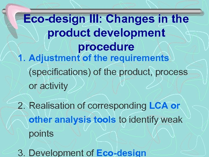 Eco-design III: Changes in the product development procedure 1. Adjustment of the requirements (specifications)