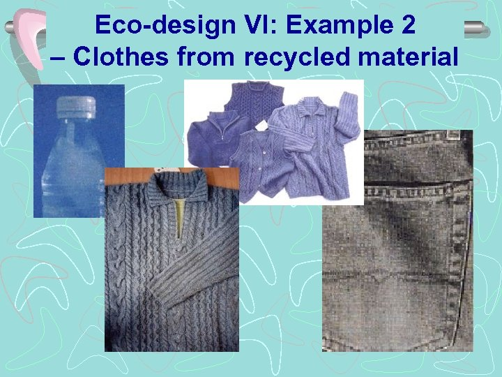 Eco-design VI: Example 2 – Clothes from recycled material