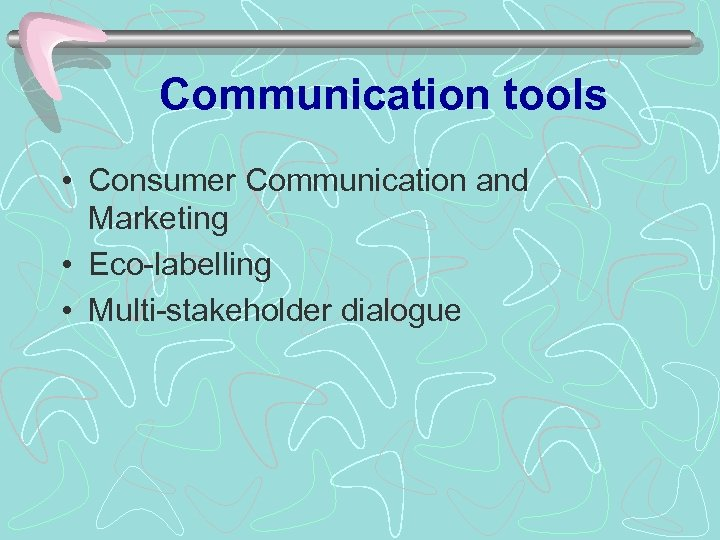 Communication tools • Consumer Communication and Marketing • Eco-labelling • Multi-stakeholder dialogue
