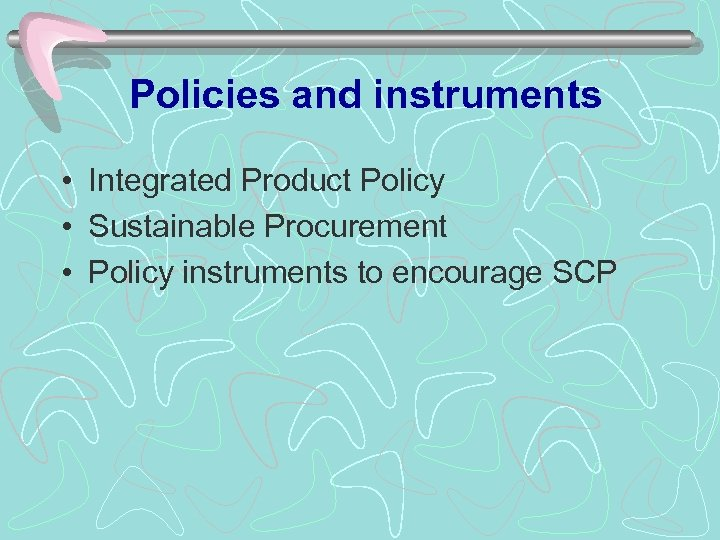 Policies and instruments • Integrated Product Policy • Sustainable Procurement • Policy instruments to