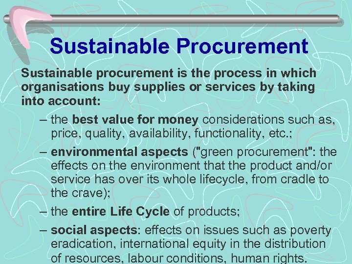 Sustainable Procurement Sustainable procurement is the process in which organisations buy supplies or services