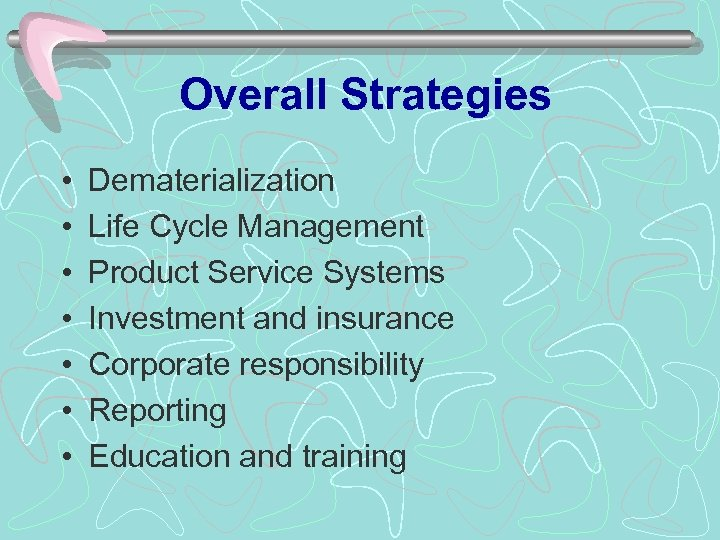 Overall Strategies • • Dematerialization Life Cycle Management Product Service Systems Investment and insurance
