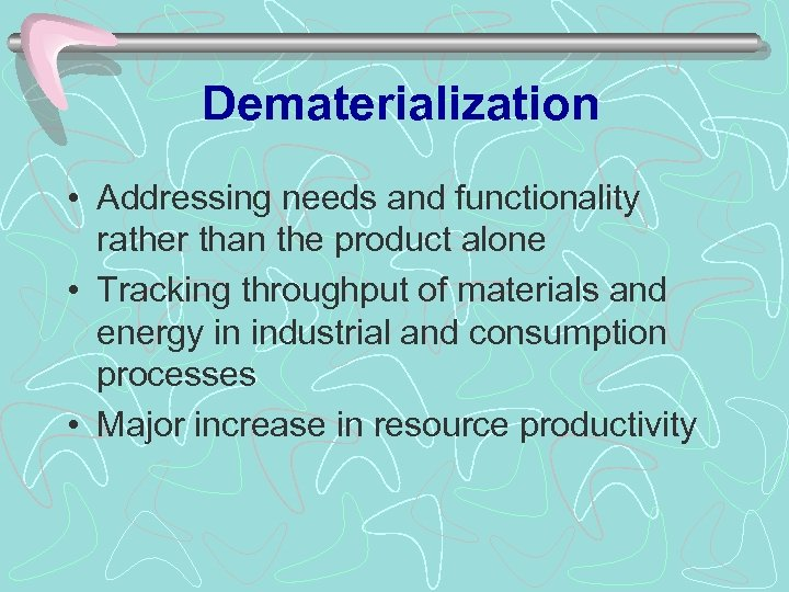 Dematerialization • Addressing needs and functionality rather than the product alone • Tracking throughput