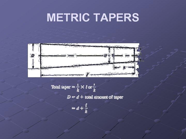 METRIC TAPERS