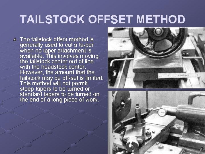 TAILSTOCK OFFSET METHOD The tailstock offset method is generally used to cut a ta