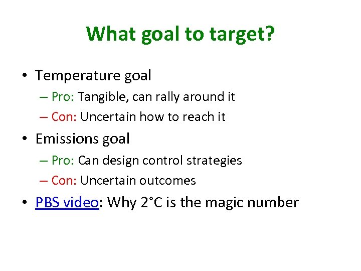 What goal to target? • Temperature goal – Pro: Tangible, can rally around it