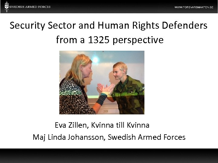 Security Sector and Human Rights Defenders from a 1325 perspective Eva Zillen, Kvinna till