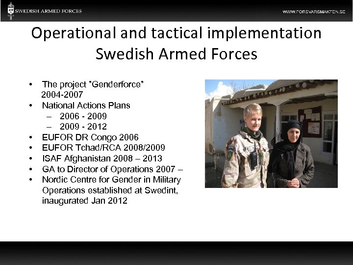 """Operational and tactical implementation Swedish Armed Forces • • The project """"Genderforce"""" 2004 -2007"""