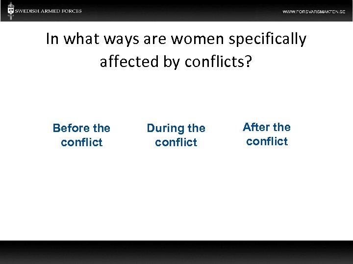 In what ways are women specifically affected by conflicts? Before the conflict During the