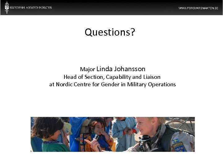 Questions? Major Linda Johansson Head of Section, Capability and Liaison at Nordic Centre for
