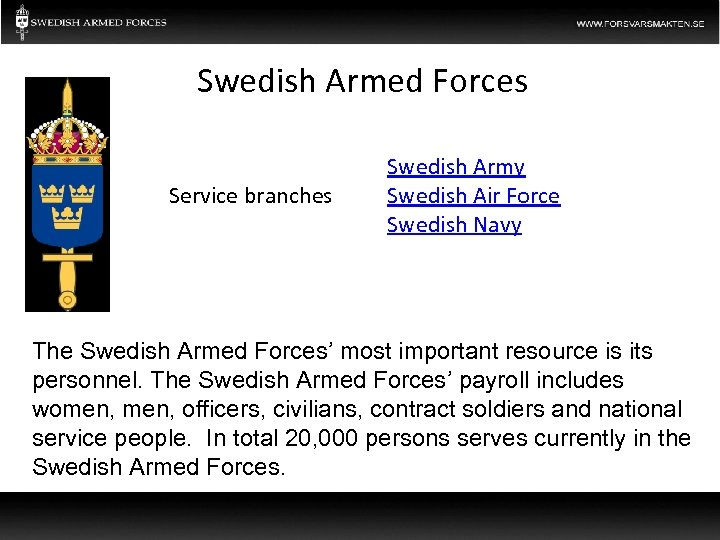 Swedish Armed Forces Service branches Swedish Army Swedish Air Force Swedish Navy The Swedish