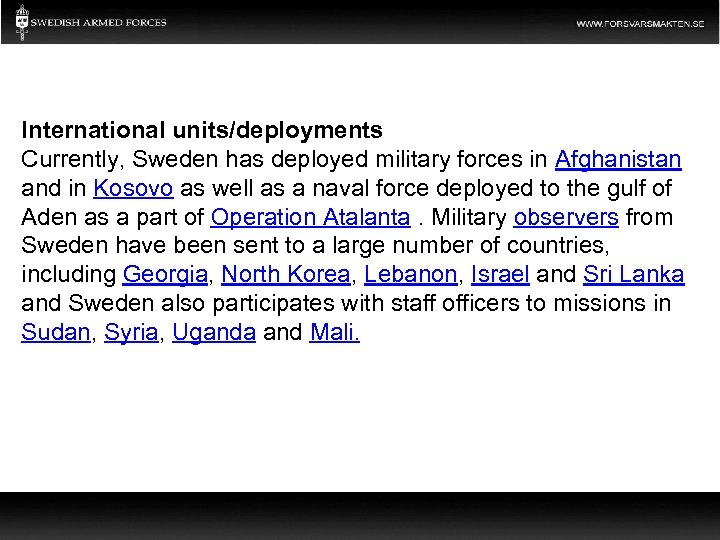 International units/deployments Currently, Sweden has deployed military forces in Afghanistan and in Kosovo as