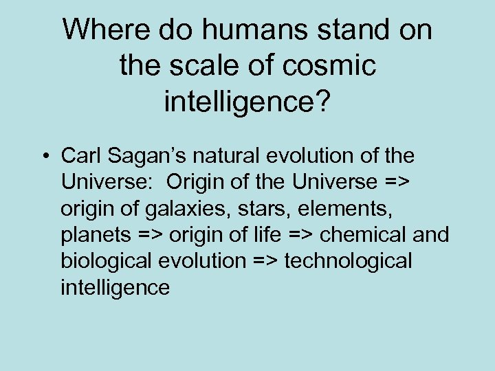 Where do humans stand on the scale of cosmic intelligence? • Carl Sagan's natural
