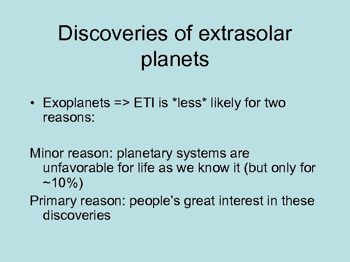 Discoveries of extrasolar planets • Exoplanets => ETI is *less* likely for two reasons: