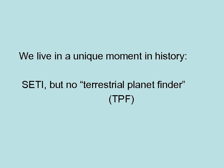 """We live in a unique moment in history: SETI, but no """"terrestrial planet finder"""""""