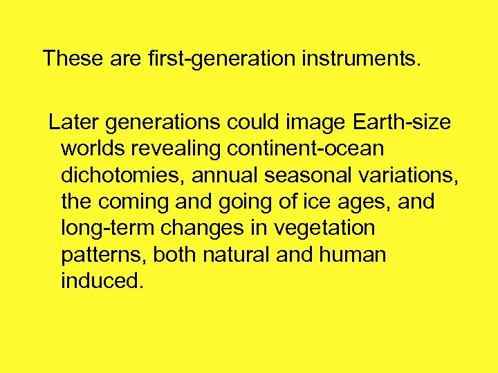 These are first-generation instruments. Later generations could image Earth-size worlds revealing continent-ocean dichotomies, annual