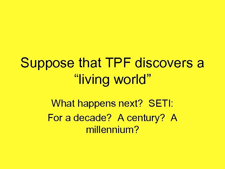 """Suppose that TPF discovers a """"living world"""" What happens next? SETI: For a decade?"""
