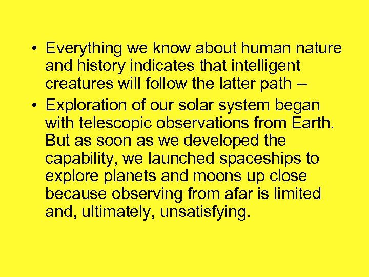 • Everything we know about human nature and history indicates that intelligent creatures