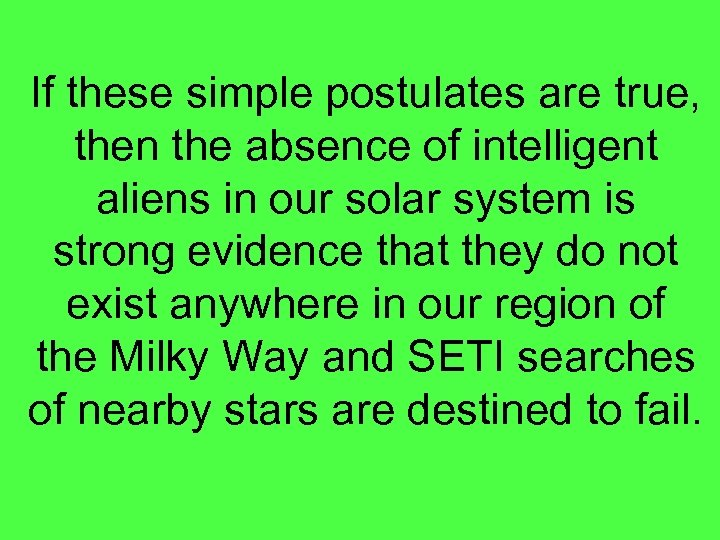 If these simple postulates are true, then the absence of intelligent aliens in our