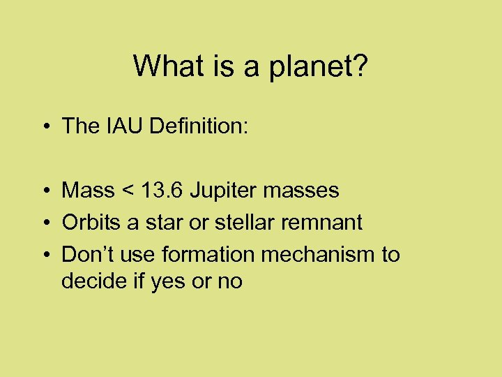 What is a planet? • The IAU Definition: • Mass < 13. 6 Jupiter