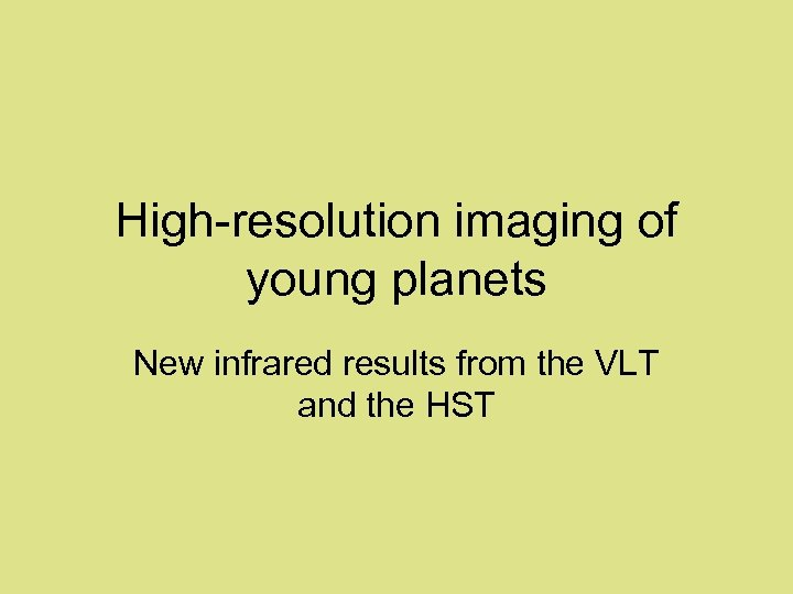 High-resolution imaging of young planets New infrared results from the VLT and the HST
