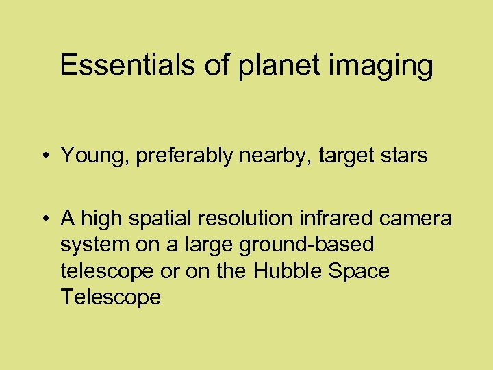 Essentials of planet imaging • Young, preferably nearby, target stars • A high spatial