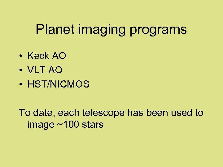 Planet imaging programs • Keck AO • VLT AO • HST/NICMOS To date, each