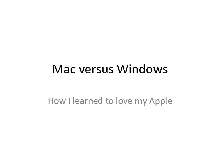 Mac versus Windows How I learned to love my Apple