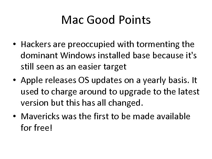 Mac Good Points • Hackers are preoccupied with tormenting the dominant Windows installed base
