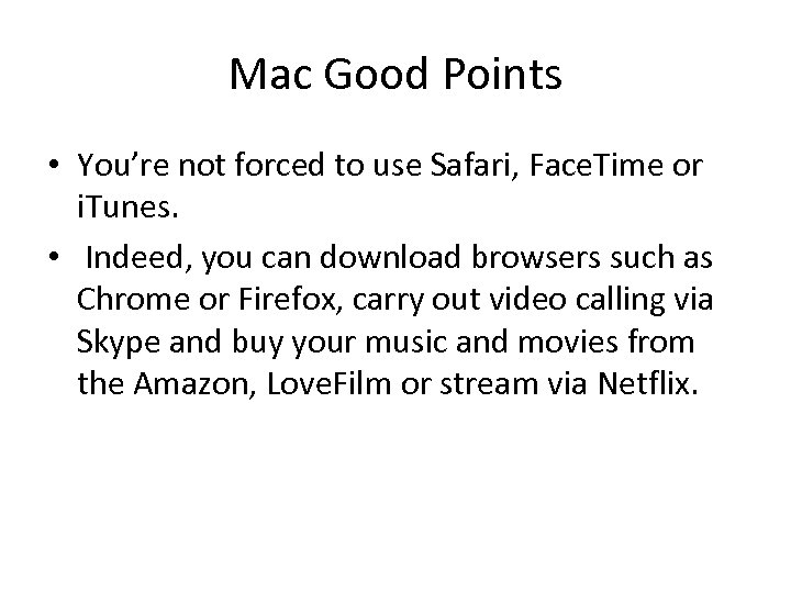 Mac Good Points • You're not forced to use Safari, Face. Time or i.