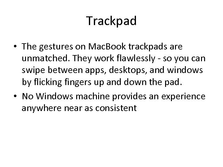 Trackpad • The gestures on Mac. Book trackpads are unmatched. They work flawlessly -