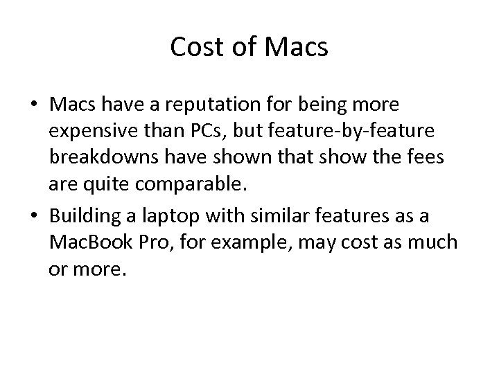 Cost of Macs • Macs have a reputation for being more expensive than PCs,