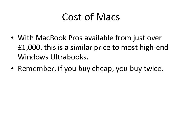 Cost of Macs • With Mac. Book Pros available from just over £ 1,