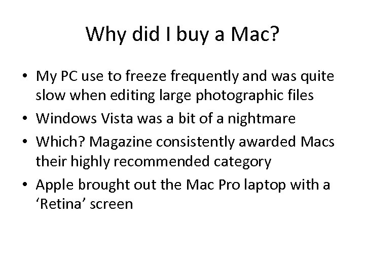 Why did I buy a Mac? • My PC use to freeze frequently and