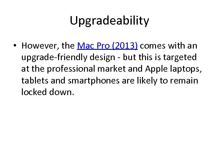 Upgradeability • However, the Mac Pro (2013) comes with an upgrade-friendly design - but
