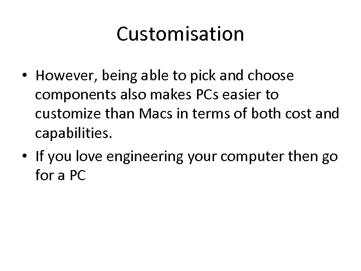 Customisation • However, being able to pick and choose components also makes PCs easier