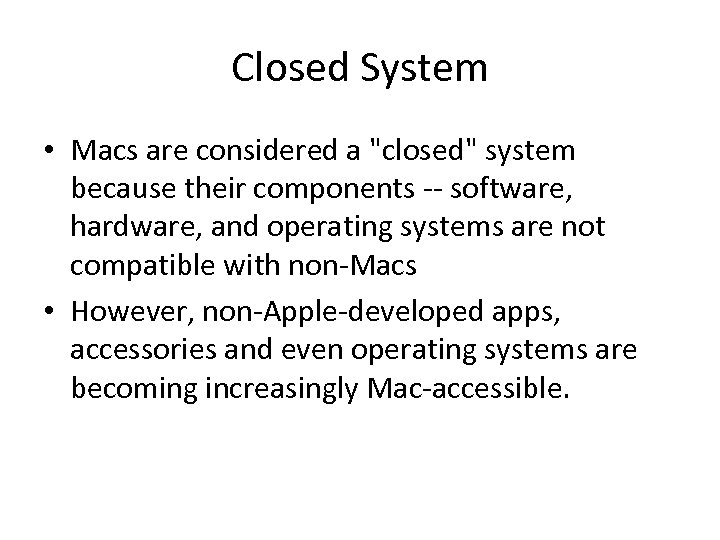 Closed System • Macs are considered a