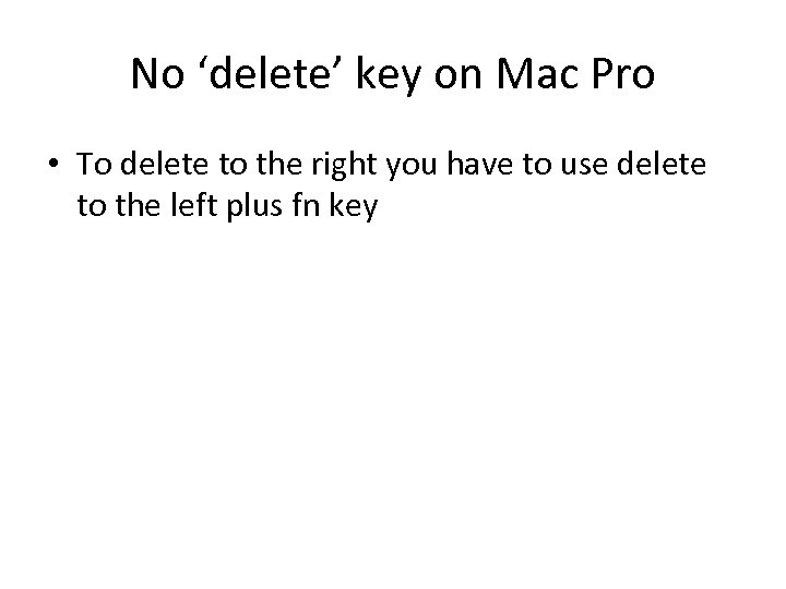 No 'delete' key on Mac Pro • To delete to the right you have