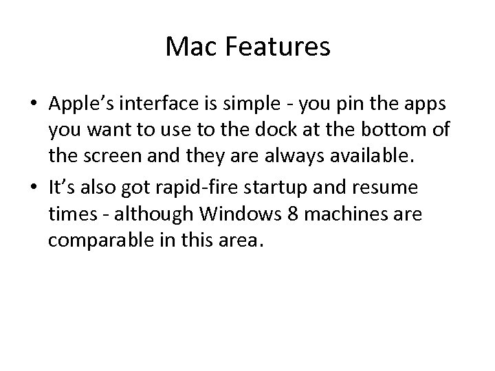 Mac Features • Apple's interface is simple - you pin the apps you want
